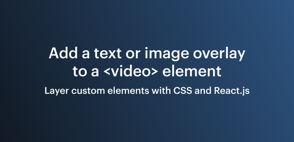 Add a text or image overlay to a <video> element
